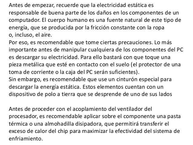 Antes de empezar, recuerde que la electricidad estática esresponsable de buena parte de los daños en los componentes de un...