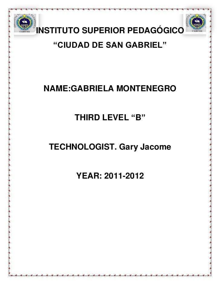 "INSTITUTO SUPERIOR PEDAGÓGICO   ""CIUDAD DE SAN GABRIEL"" NAME:GABRIELA MONTENEGRO       THIRD LEVEL ""B""  TECHNOLOGIST. Gary..."