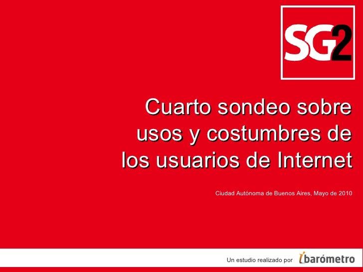 Ciudad Autónoma de Buenos Aires,  Mayo  de 2010 Un estudio realizado por Cuarto sondeo sobre usos y costumbres de los usua...
