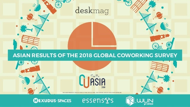 ASIAN RESULTS OF THE 2018 GLOBAL COWORKING SURVEY THE INDEPENDENT CONDUCTION OF THE 2018 GLOBAL COWORKING SURVEY WAS SUPPO...