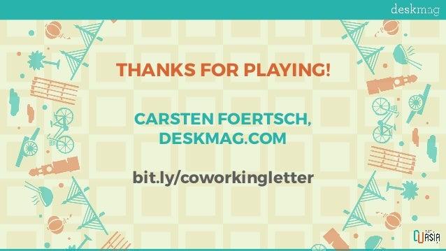 THANKS FOR PLAYING! CARSTEN FOERTSCH, DESKMAG.COM bit.ly/coworkingletter