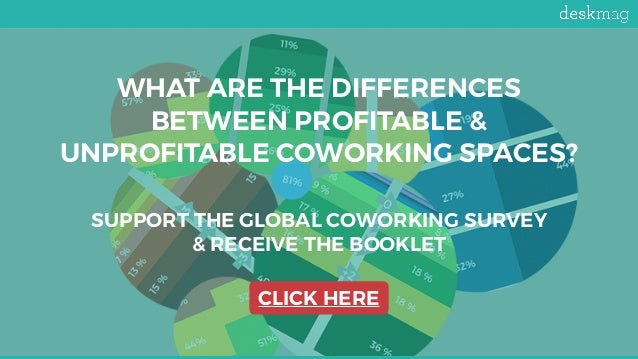WHAT ARE THE DIFFERENCES BETWEEN PROFITABLE & UNPROFITABLE COWORKING SPACES? SUPPORT THE GLOBAL COWORKING SURVEY & RECEIVE...