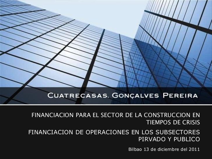 FINANCIACION PARA EL SECTOR DE LA CONSTRUCCION EN TIEMPOS DE CRISIS FINANCIACION DE OPERACIONES EN LOS SUBSECTORES PIRVADO...