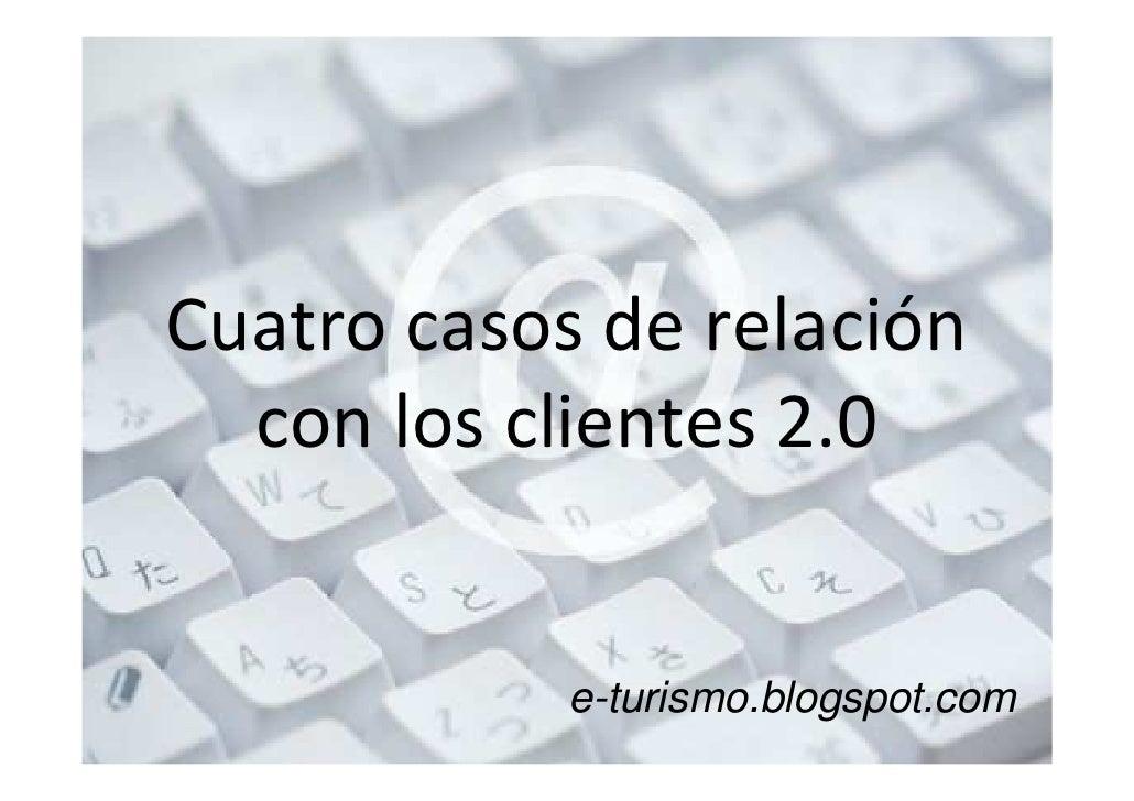 Cuatro casos de relación   con los clientes 2.0               e-turismo.blogspot.com