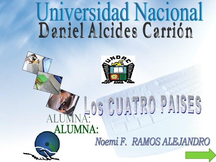 Universidad Nacional  Daniel Alcides Carrión Los CUATRO PAISES ALUMNA: Noemi F.  RAMOS ALEJANDRO