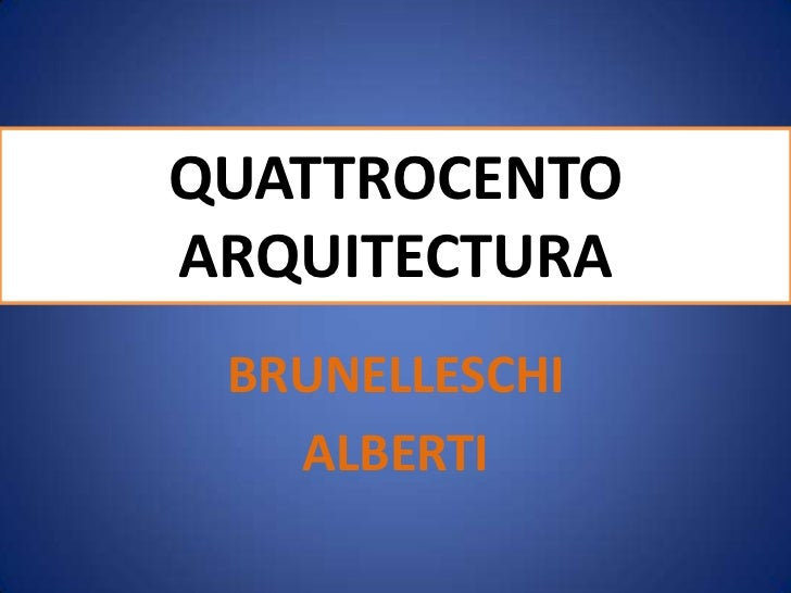 QUATTROCENTOARQUITECTURA<br />BRUNELLESCHI<br />ALBERTI<br />