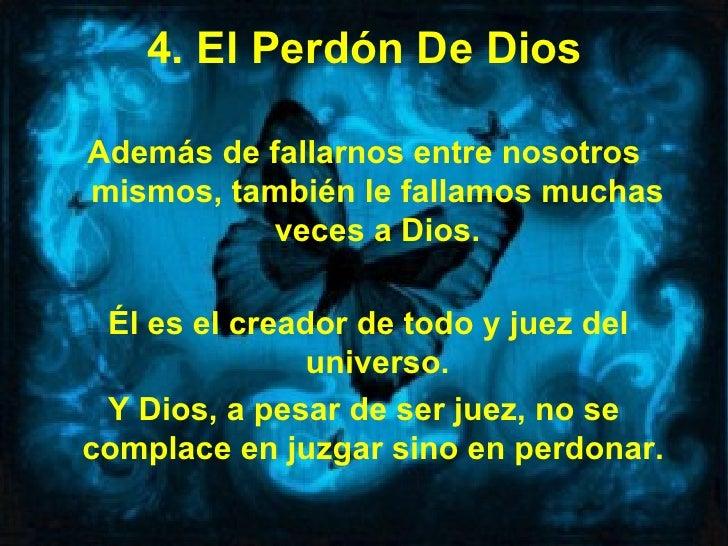 4. El Perdón De DiosAdemás de fallarnos entre nosotrosmismos, también le fallamos muchas           veces a Dios. Él es el ...