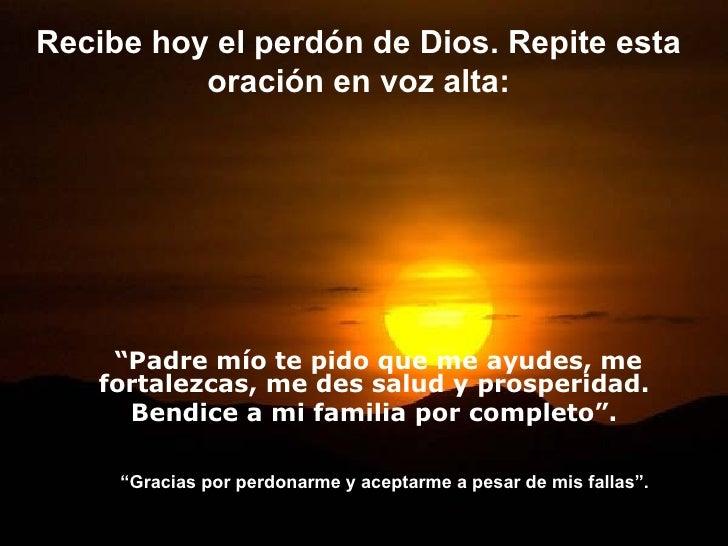 """Recibe hoy el perdón de Dios. Repite esta          oración en voz alta:    """"Padre mío te pido que me ayudes, me   fortalez..."""