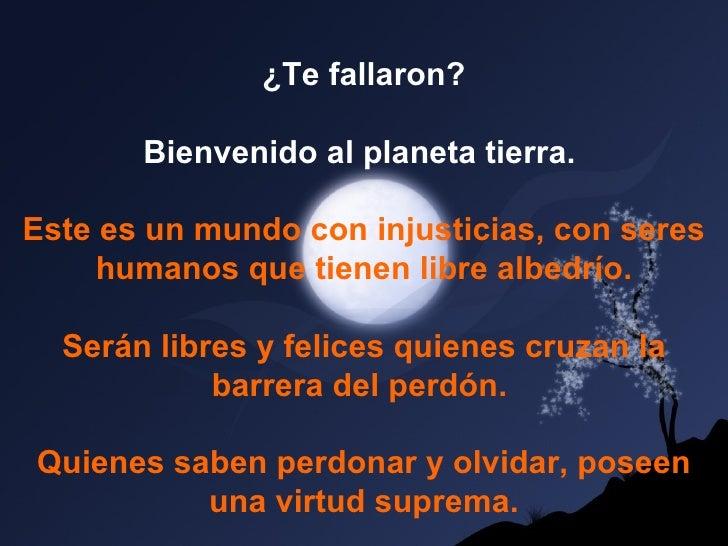 ¿Te fallaron?       Bienvenido al planeta tierra.Este es un mundo con injusticias, con seres     humanos que tienen libre ...