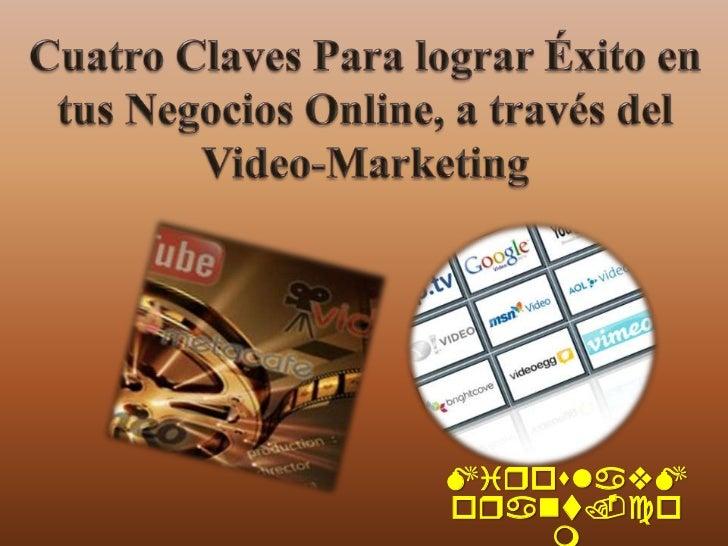 Cuatro Claves Para lograr Éxito en tus Negocios Online, a través del Video-Marketing<br />MiroslavMorant.com<br />