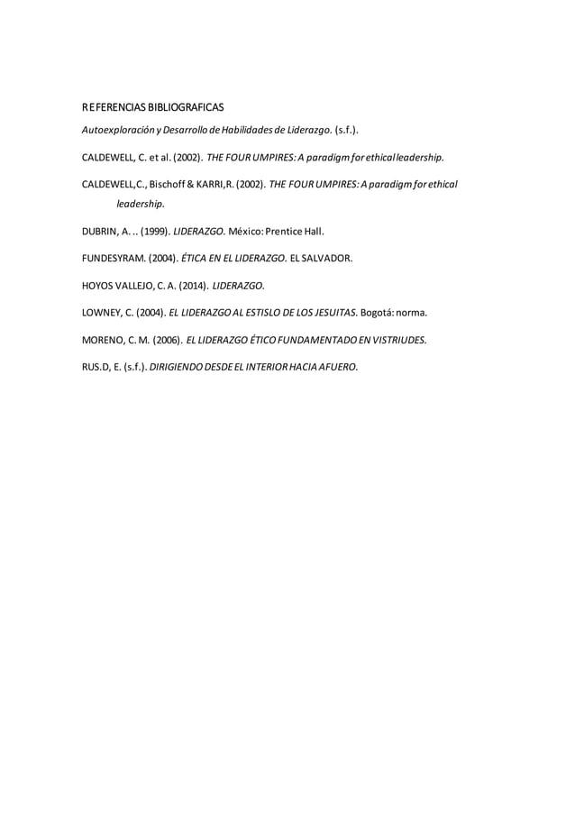REFERENCIAS BIBLIOGRAFICAS Autoexploración y Desarrollo deHabilidadesde Liderazgo. (s.f.). CALDEWELL, C. et al.(2002). THE...