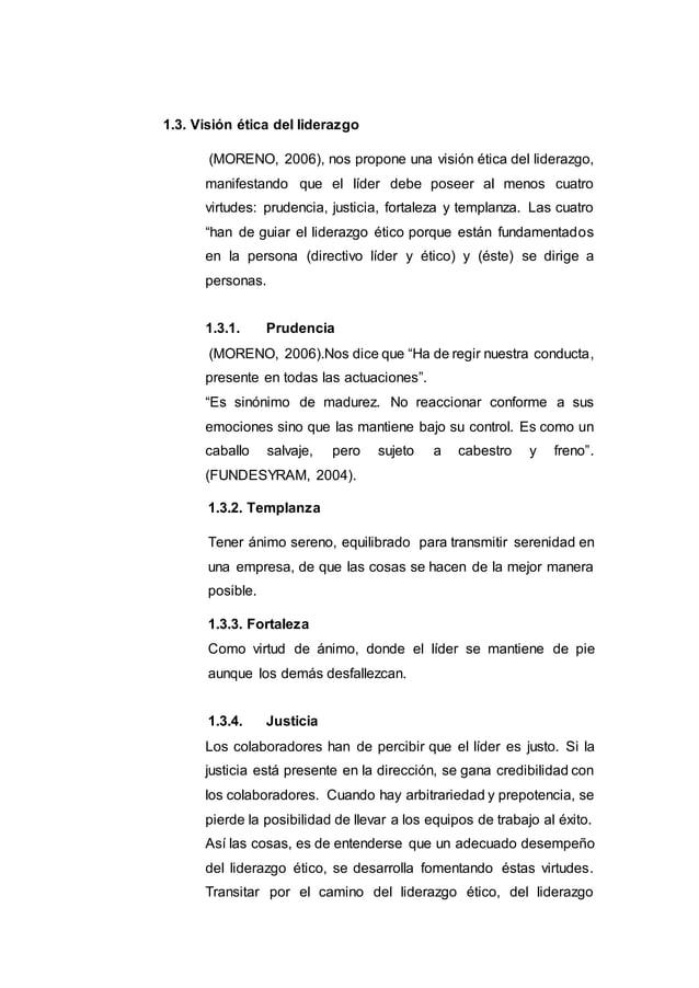 1.3. Visión ética del liderazgo (MORENO, 2006), nos propone una visión ética del liderazgo, manifestando que el líder debe...