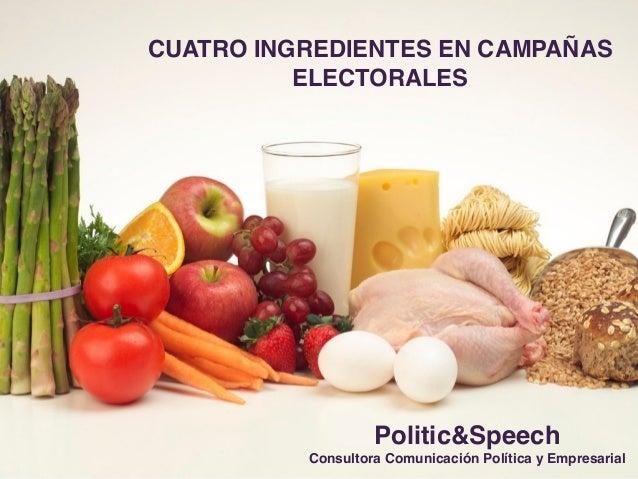 CUATRO INGREDIENTES EN CAMPAÑAS ELECTORALES Politic&Speech! Consultora Comunicación Política y Empresarial