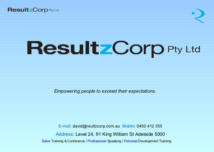 Empowering people to exceed their expectations.          E-mail: david@reultzcorp.com.au Mobile: 0450 412 355         Addr...