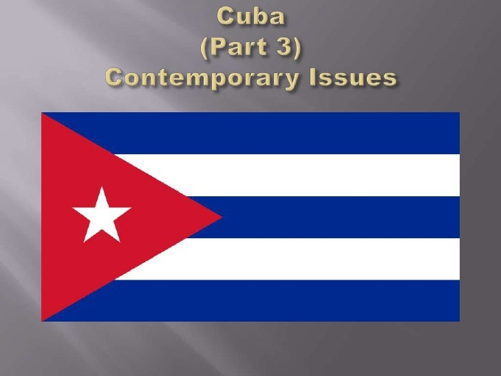 Cuba(Part 3) Contemporary Issues<br />