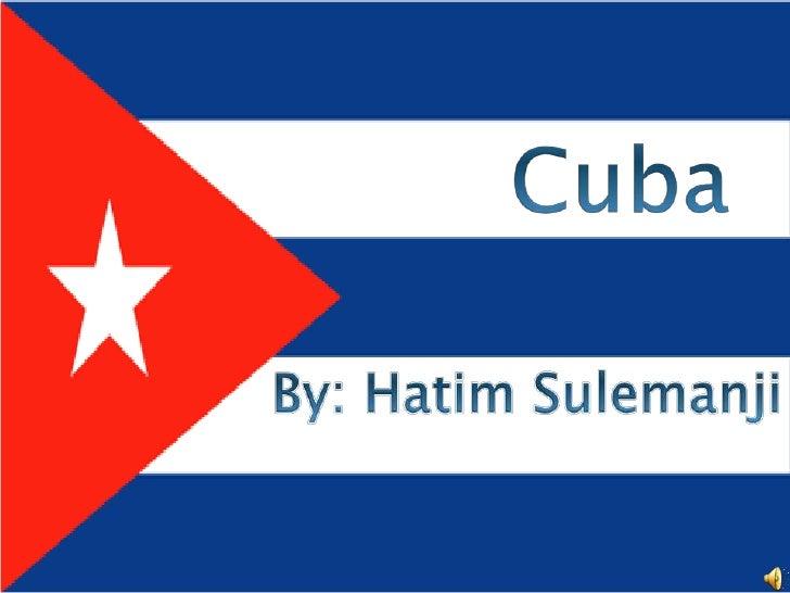 Cuba <br />By: Hatim Sulemanji<br />
