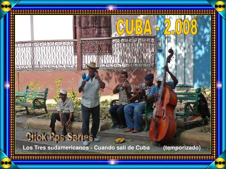 Los Tres sudamericanos - Cuando salí de Cuba   (temporizado)