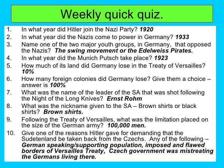Weekly quick quiz. <ul><li>In what year did Hitler join the Nazi Party?  1920 </li></ul><ul><li>In what year did the Nazis...