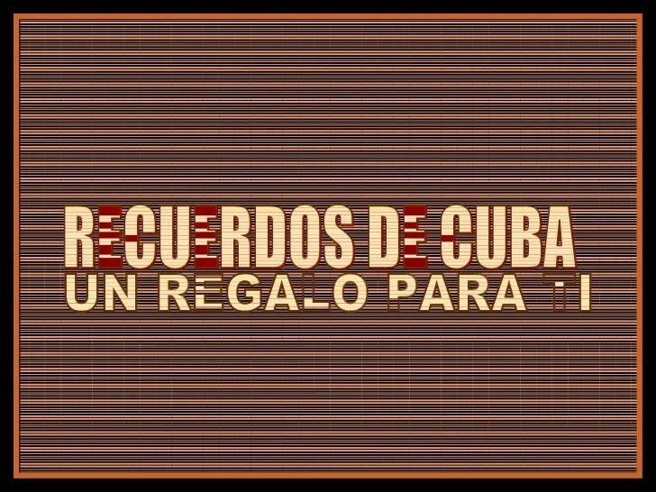 RECUERDOS DE CUBA UN REGALO PARA TI