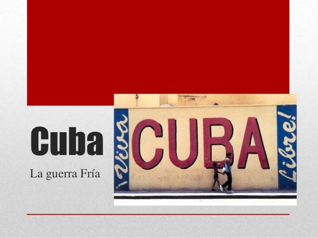 Cuba La guerra Fría