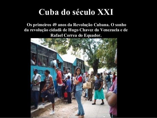 Cuba do século XXI Os primeiros 49 anos da Revolução Cubana. O sonho da revolução cidadã de Hugo Chavez da Venezuela e de ...