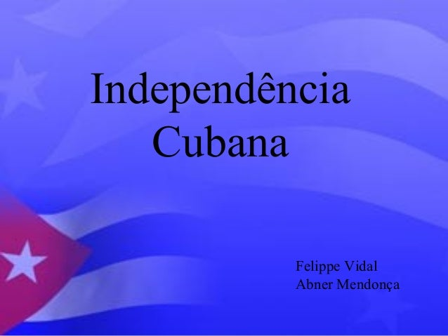 Independência  Cubana  Felippe Vidal  Abner Mendonça
