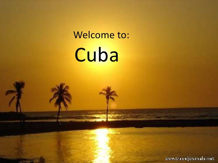Welcome to:<br />Cuba<br />
