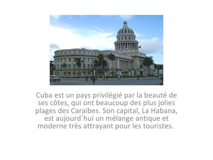 Cuba est un pays privilégié par la beauté de ses côtes, qui ont beaucoup des plus jolies plages des Caraïbes. Son capital,...