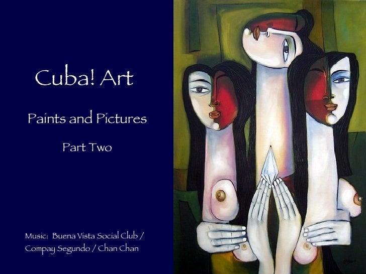 Cuba! Art Music:  Buena Vista Social Club / Compay Segundo / Chan Chan Paints and Pictures Part Two