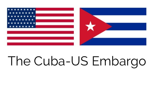 united states embargo on cuba essay Resolved: the united states should lift its embargo against cuba (essay) if funds cannot be easily transferred between cuba and the united states.