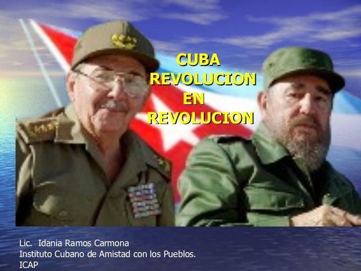 Lic.  Idania Ramos Carmona Instituto Cubano de Amistad con los Pueblos. ICAP CUBA    REVOLUCION  EN  REVOLUCION