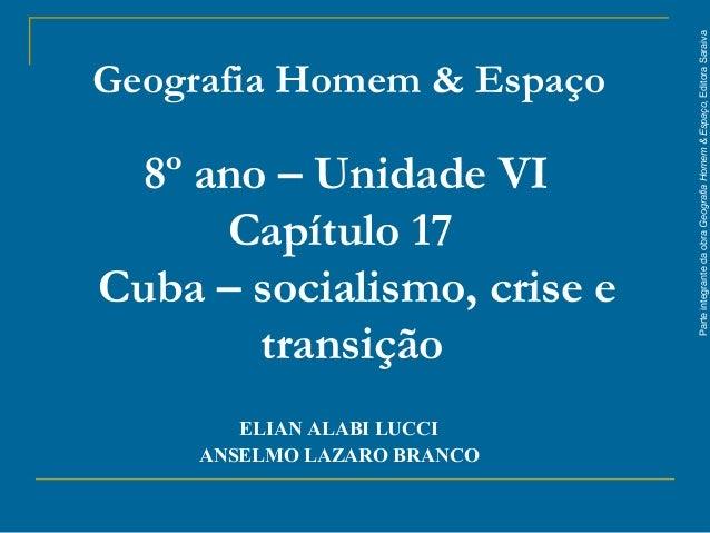 ParteintegrantedaobraGeografiaHomem&Espaço,EditoraSaraiva 8º ano – Unidade VI Capítulo 17 Cuba – socialismo, crise e trans...