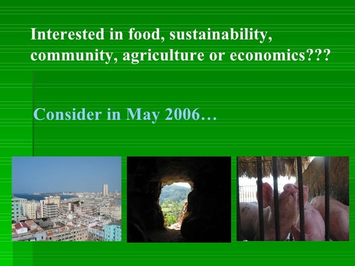 Interested in food, sustainability, community, agriculture or economics??? Consider in May 2006…