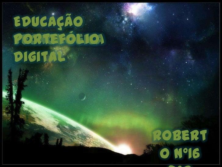 Educação tecnológica<br />Portefólio Digital<br />Roberto nº16        9ºB<br />