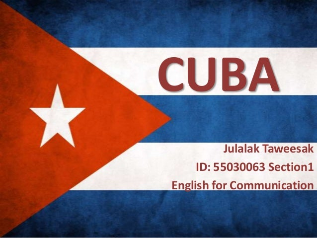 CUBA Julalak Taweesak ID: 55030063 Section1 English for Communication