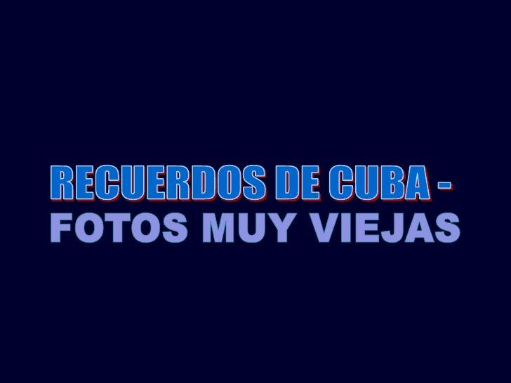 RECUERDOS DE CUBA - <br />FOTOS MUY VIEJAS<br />