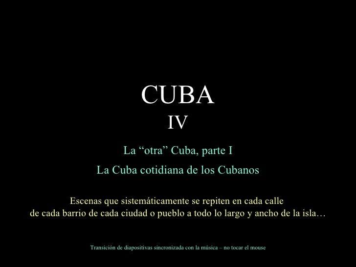 """La """"otra"""" Cuba, parte I La Cuba cotidiana de los Cubanos Escenas que sistemáticamente se repiten en cada calle  de cada ba..."""