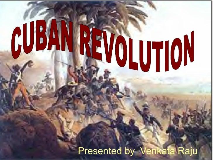 Presented by  Venkata Raju CUBAN REVOLUTION