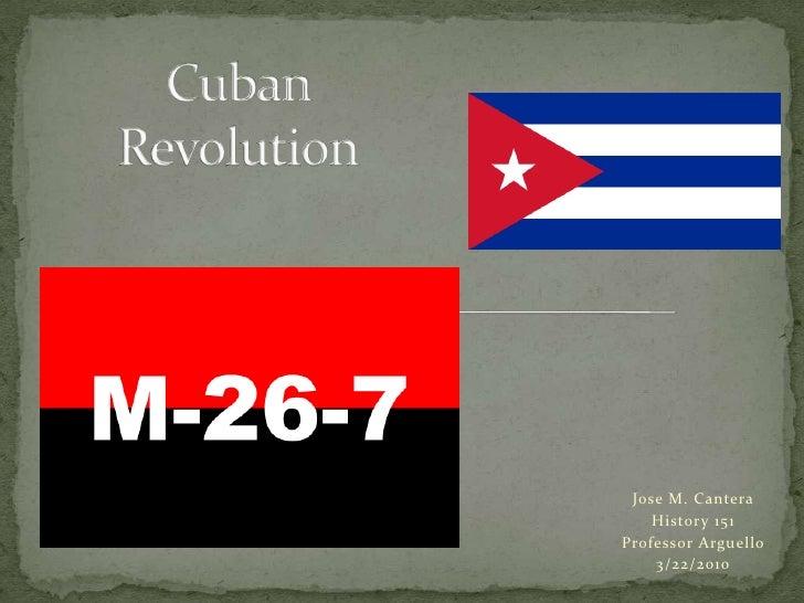 Cuban Revolution<br />Jose M. Cantera<br />History 151<br />Professor Arguello<br />3/22/2010<br />