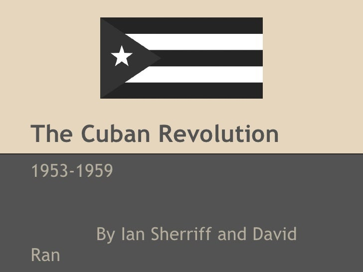 The Cuban Revolution1953-1959       By Ian Sherriff and DavidRan
