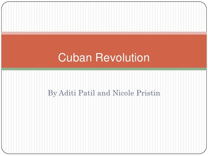 Cuban RevolutionBy Aditi Patil and Nicole Pristin