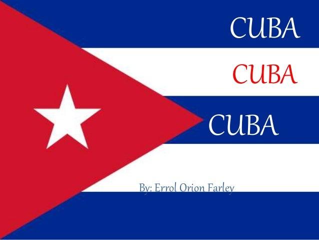 CUBA CUBA By: Errol Orion Farley CUBA