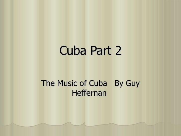 Cuba Part 2 The Music of Cuba  By Guy Heffernan
