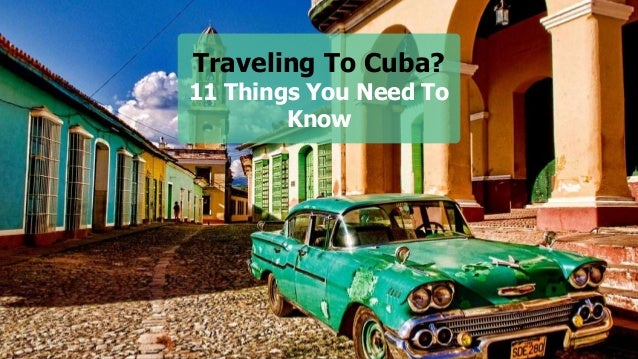 Traveling To Cuba? 11 Things You Need To Know