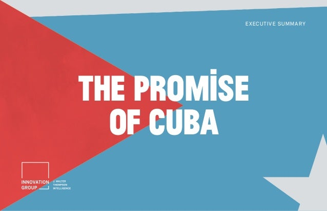 THE PROMISE OF CUBA EXECUTIVE SUMMARY
