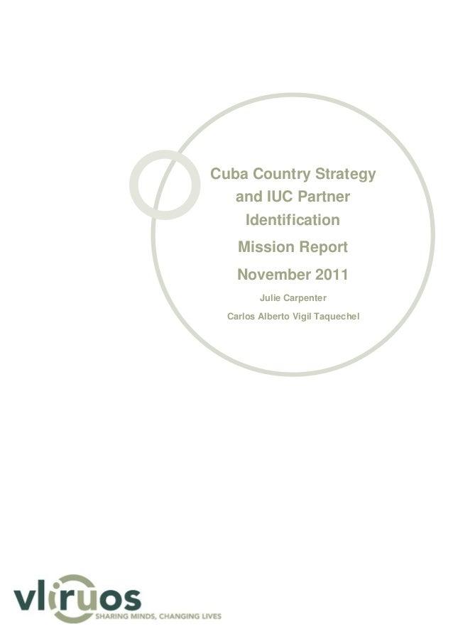 Cuba Country Strategy and IUC Partner Identification Mission Report November 2011 Julie Carpenter Carlos Alberto Vigil Taq...