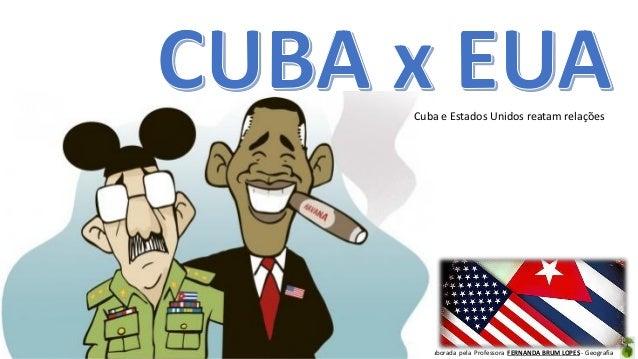 Oficina elaborada pela Professora FERNANDA BRUM LOPES - Geografia Cuba e Estados Unidos reatam relações