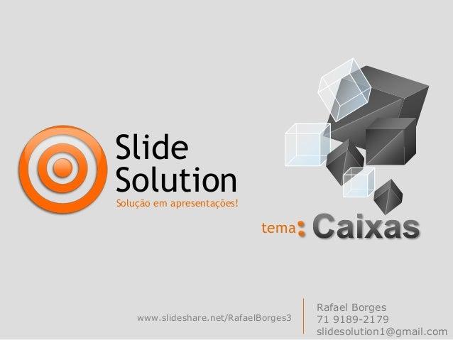SlideSolutionSolução em apresentações!                             tema                                       Rafael Borge...