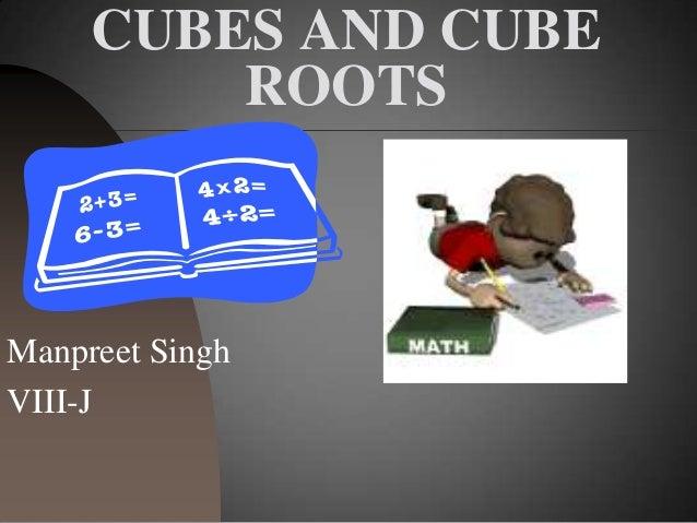CUBES AND CUBE ROOTS Manpreet Singh VIII-J