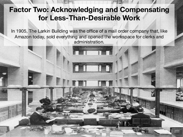 Larkin tried to make people feel better about how bad the work was by giving them amenities:   noonday lectures to attend…...